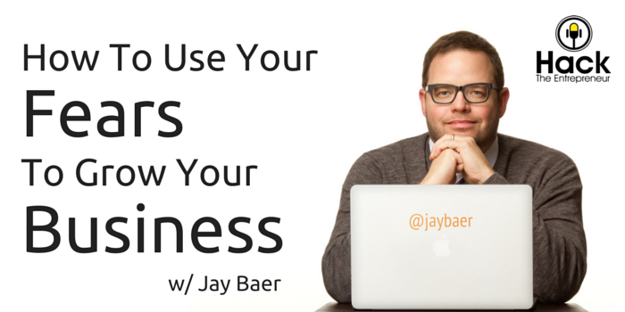 HTE 044: How To Use Your Fears To Grow Your Business w/ Jay Baer
