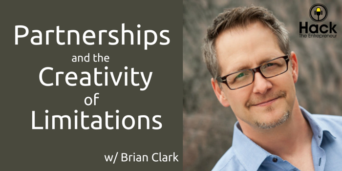 HTE 059: Brian Clark on Partnerships and the Creativity of Limitations