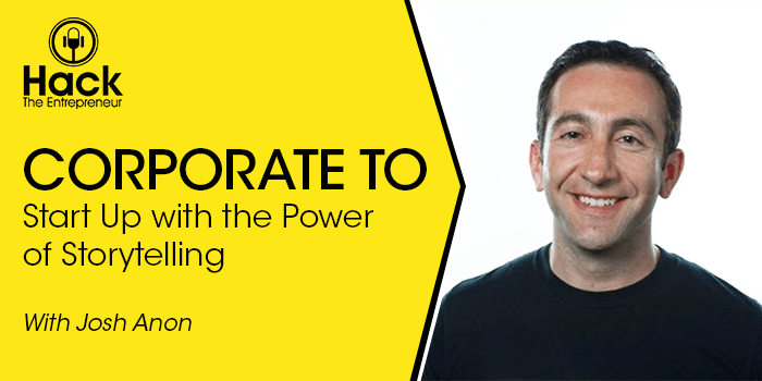 HTE 060: From Corporate to Startup with the Power of Storytelling w/ Josh Anon