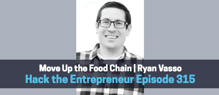 Move Up the Food Chain | Ryan Vasso