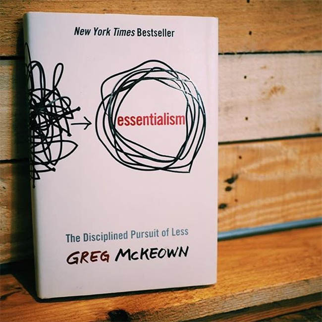 Essentialism - The Disciplined Pursuit of Less by Greg McKeown