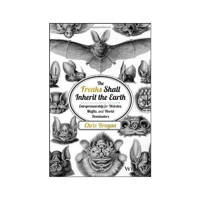 The Freaks Shall Inherit the Earth - Chris Brogan