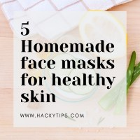 5 HOMEMADE FACE MASKS FOR HEALTHY SKIN