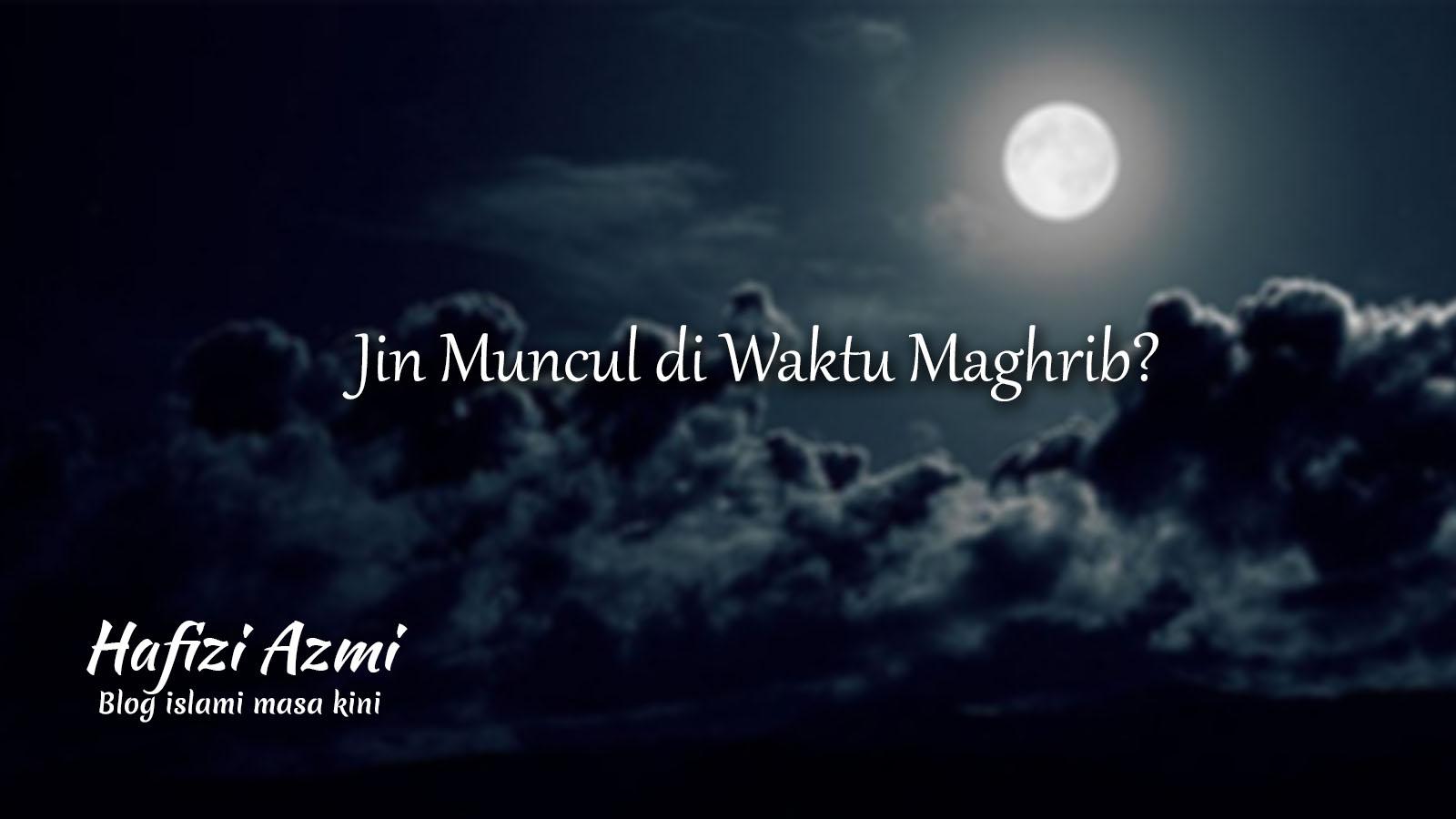 Setan dan Jin Muncul di Waktu Maghrib, Kemana di Siang Harinya?