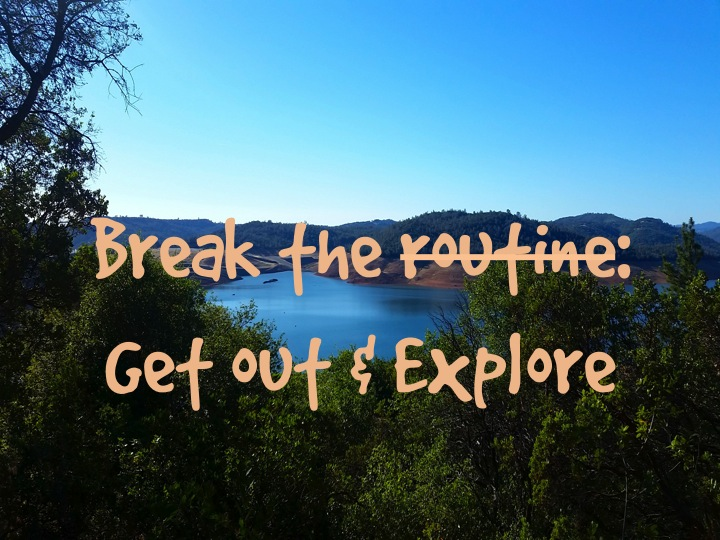 Break the Routine Get out and explore