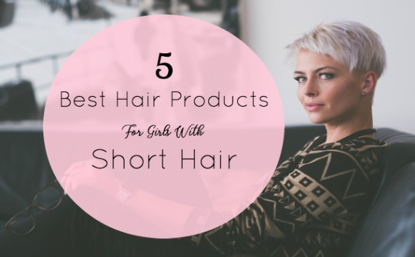 5 Best Hair Products For Girls With Short Hair – Hair ...
