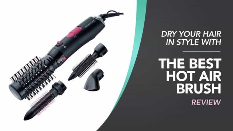 Best Hot Air Brush UK Buying Guide Review Of 2018