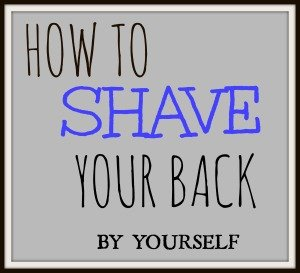 How To Shave Your Back By Yourself - (With This Handy New Tool) 1