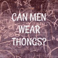 Can Men Wear Thongs?  (My Surprising Response)