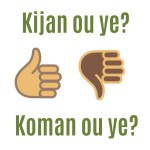 Kijan ou Ye - how are you in Haitian Creole