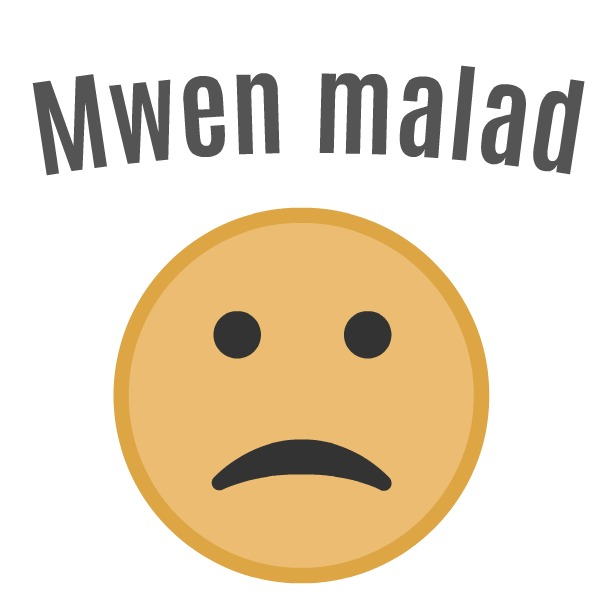 """Mwen malad"" is a Haitian Creole phrase that means ""I'm sick."""
