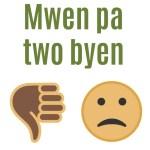 mwen pa two byen - I am not good - Haitian Creole Phrase