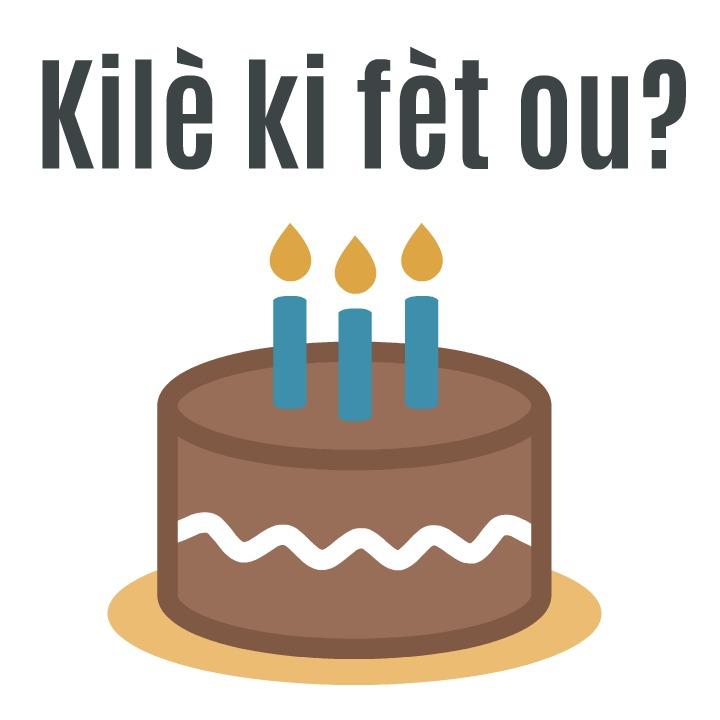 Kilè ki fèt ou? (when is your birthday) Haitian Creole