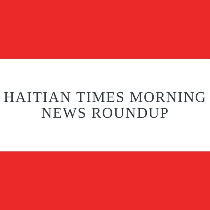 Haitian Times Morning News Roundup – June 13