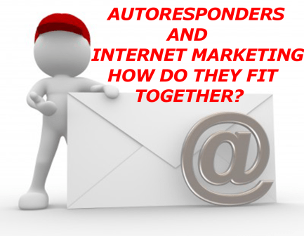 Autorresponders and Internet Marketing - How do they fit together