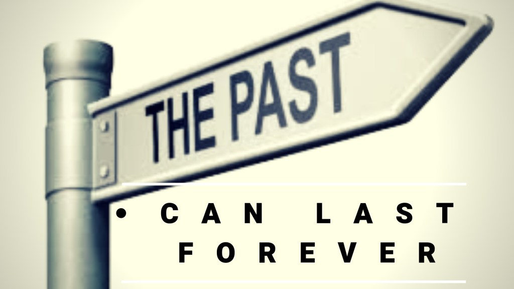 The Past Can Last Forever 1