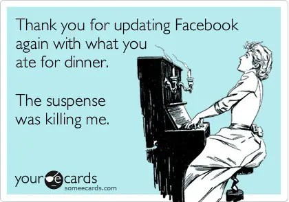 Funny-eCard-Facebook-Dinner-the-suspense-was-killing-me