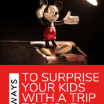How to Surprise your kids with a trip to Disney World or Disneyland