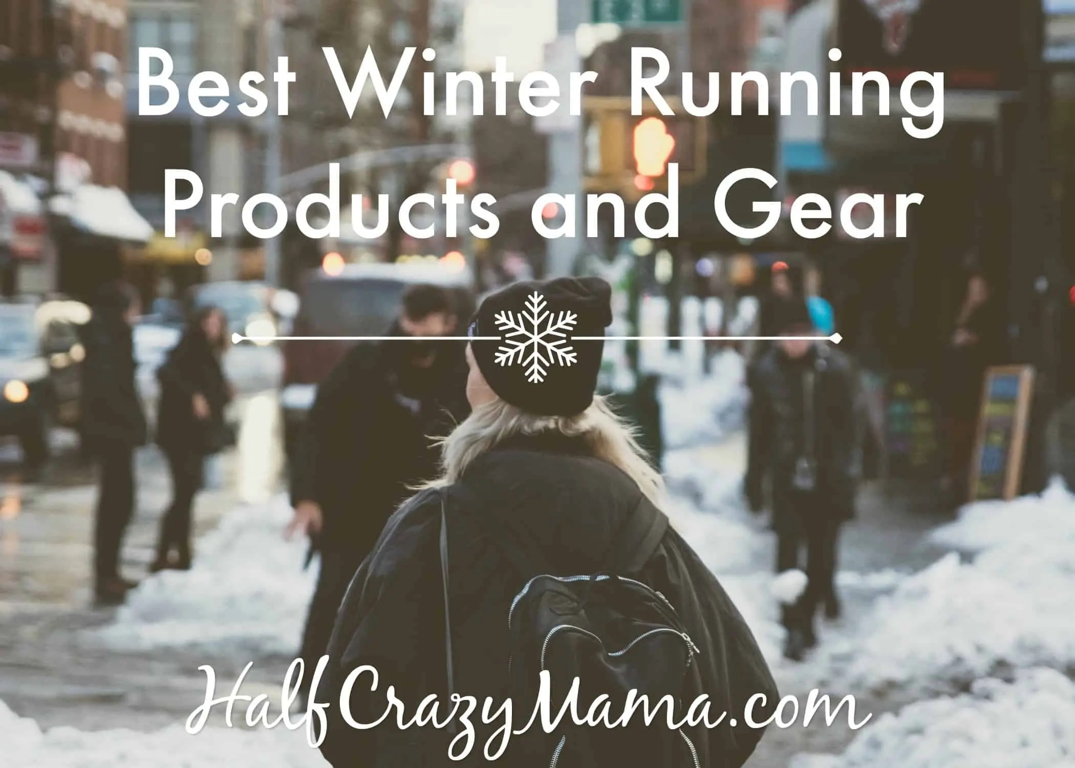 Best Winter Running Products and Gear . Half Crazy Mama