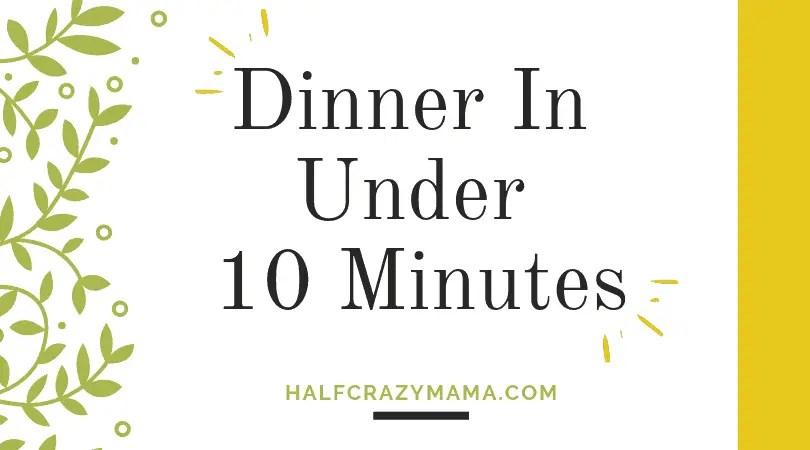 Dinner In Under 10 Minutes