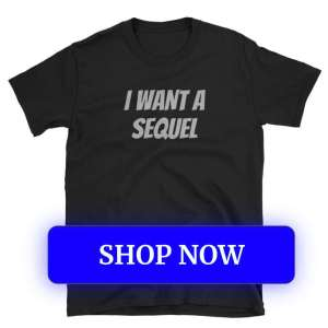 I Want a Sequel T-Shirt