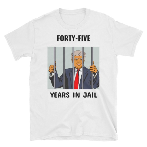 TRUMP 45 YEARS IN JAIL T SHIRT MOCK UP