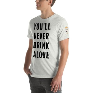 You'll Never Drink Alone T Shirt