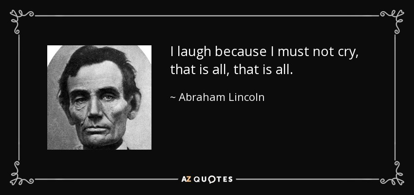 quote-i-laugh-because-i-must-not-cry-that-is-all-that-is-all-abraham-lincoln-39-69-59