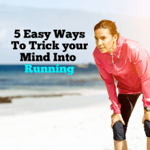 5 easy way to trick your mind into running