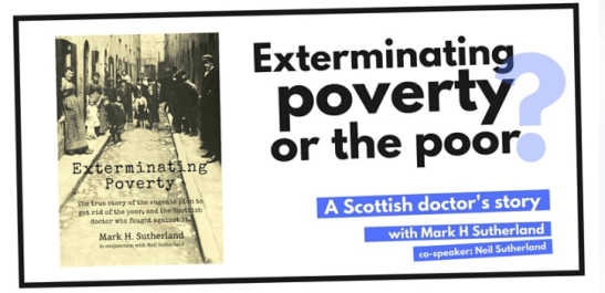 Exterminating Poverty, or the poor? A talk by Mark and Neil Sutherland at the Archdiocese of Edinburgh and St Andrews at 7:45 pm on Monday 26th April 2021.