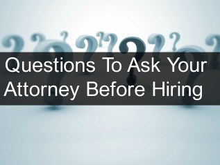Questions To Ask Your Attorney