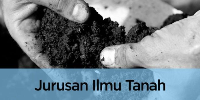 Jurusan Ilmu Tanah / Manajemen Sumber Daya Lahan