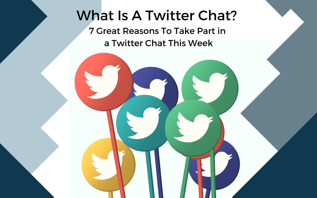 What is a twitter chat? 7 great reasons to take part in a twitter chat this week
