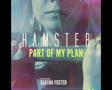 Hamster feat. Serena Foster - Part of My Plan - hamster feat serena foster part of my plan