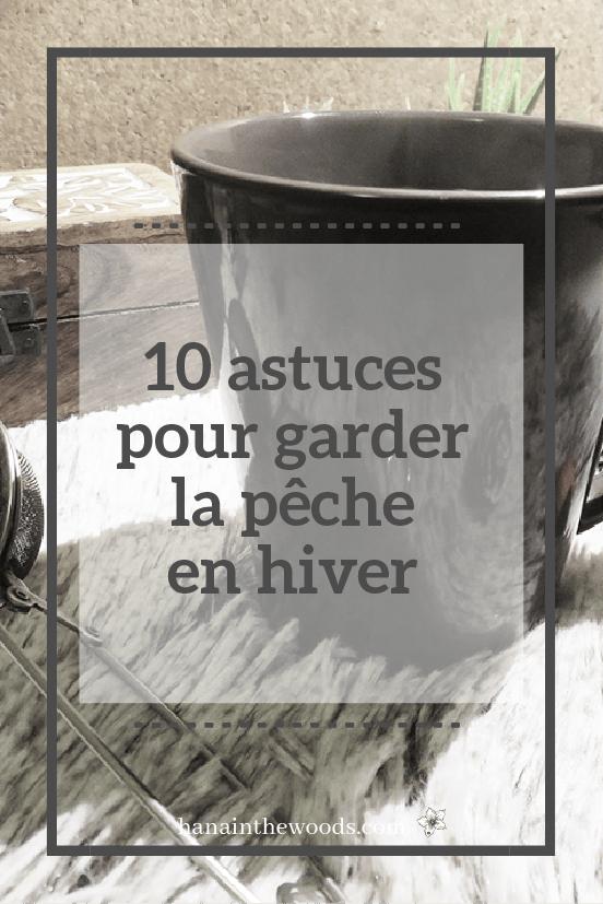 10 astuces pour garder la pêche en hiver