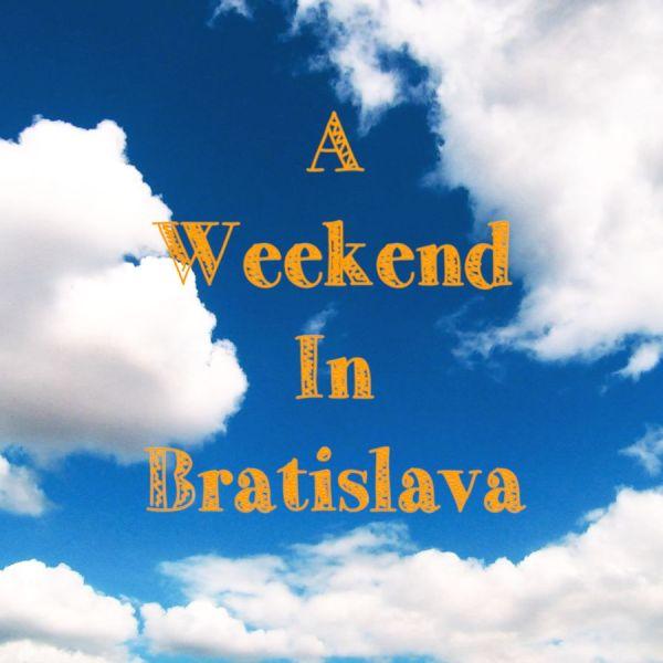 A Weekend In Bratislava, Slovakia