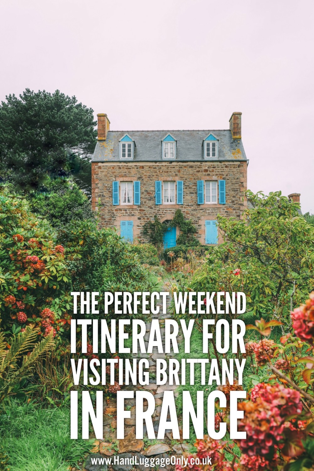 The Perfect Weekend Itinerary For Visiting Brittany - France's Beautiful Celtic Region