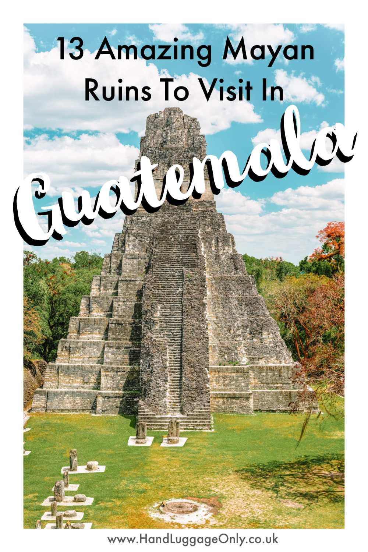 Guatemala Travel - 13 Amazing Mayan Ruins You HAVE To Visit