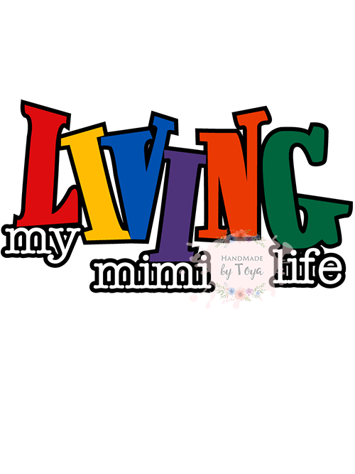 Download Living My Mimi Life SVG & PNG - Handmade by Toya