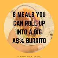 8 MEALS YOU CAN ROLL UP INTO A BIG A$% BURRITO