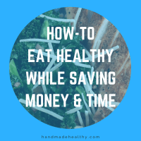 HOW-TO EAT HEALTHY WHILE SAVING MONEY & TIME