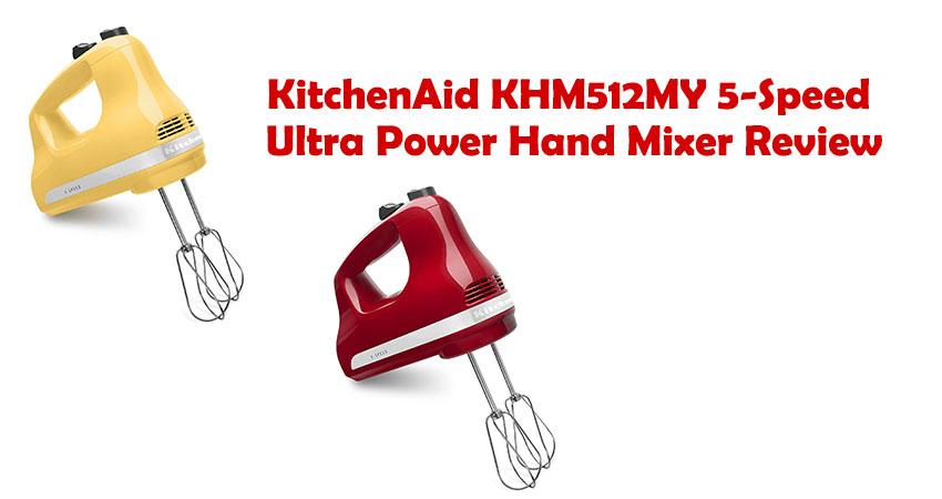 KitchenAid KHM512MY 5-Speed Ultra Power Hand Mixer Review