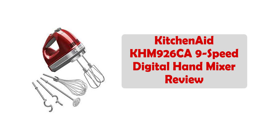 KitchenAid KHM926CA 9-Speed Digital Hand Mixer Review