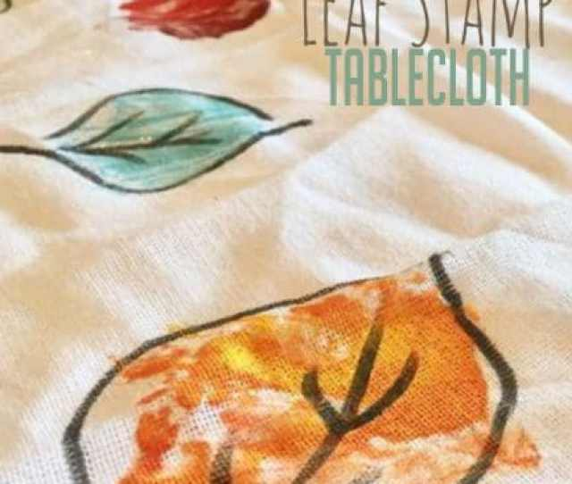Make A Colorful Leaf Stamp Tablecloth Your Kids Will Love Creating Their Very Own Tablecloth