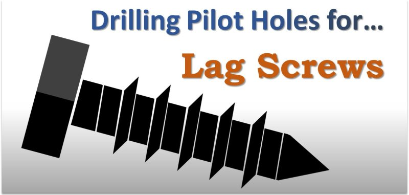 Drilling Lag Screw Pilot Holes in Wood
