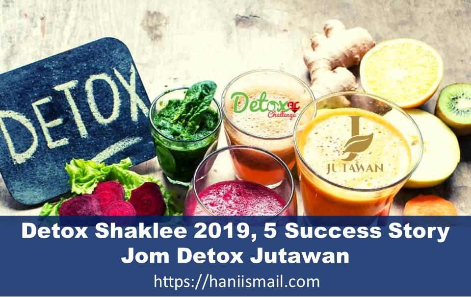 Detox Shaklee 2019, 5 Success Story Jom Detox Jutawan