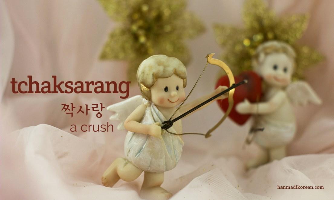 tchaksarang is Korean for a crush