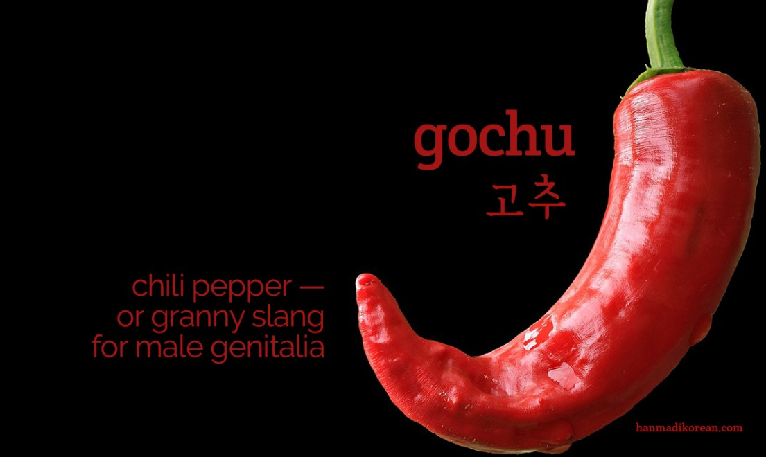gochu - chili peppers - or granny slang for male genitalia