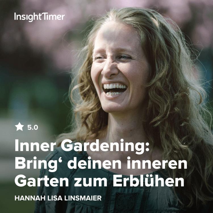 Hannah Lisa Linsmaier Insight Timer Inner Gardening Online Kurs 10 Tage Meditation Bring deinen inneren Garten zum Erblühen