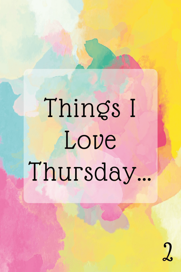 Things I Love Thursday V2
